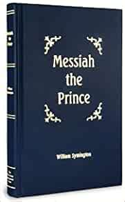 Messiah the Prince: Or, The mediatorial dominion of Jesus